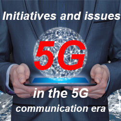 Read more about the article Initiatives and issues in the 5G communication era